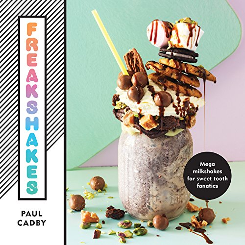 Freakshakes: Mega Milkshake for Sweet Tooth Fanatics by Paul Cadby