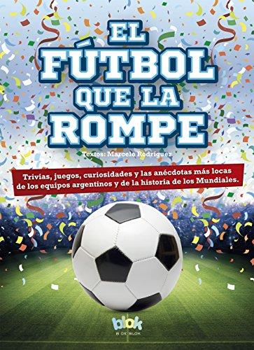 El fútbol que la rompe (Spanish Edition)