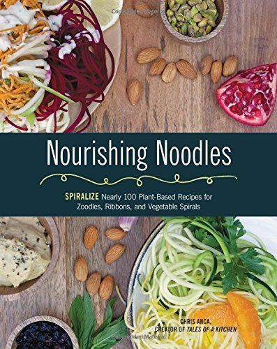Nourishing Noodles: Spiralize Nearly 100 Plant-Based Recipes