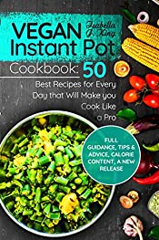 Vegan Instant Pot cookbook: 50 Best Recipes for Every Day that Will Make you Cook Like a Pro: Full Guidance, Tips and Advice, Calorie Content, a New Release