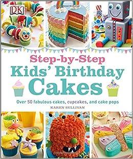 Amazoncom StepbyStep Kids Birthday Cakes 0790778021023 DK Books