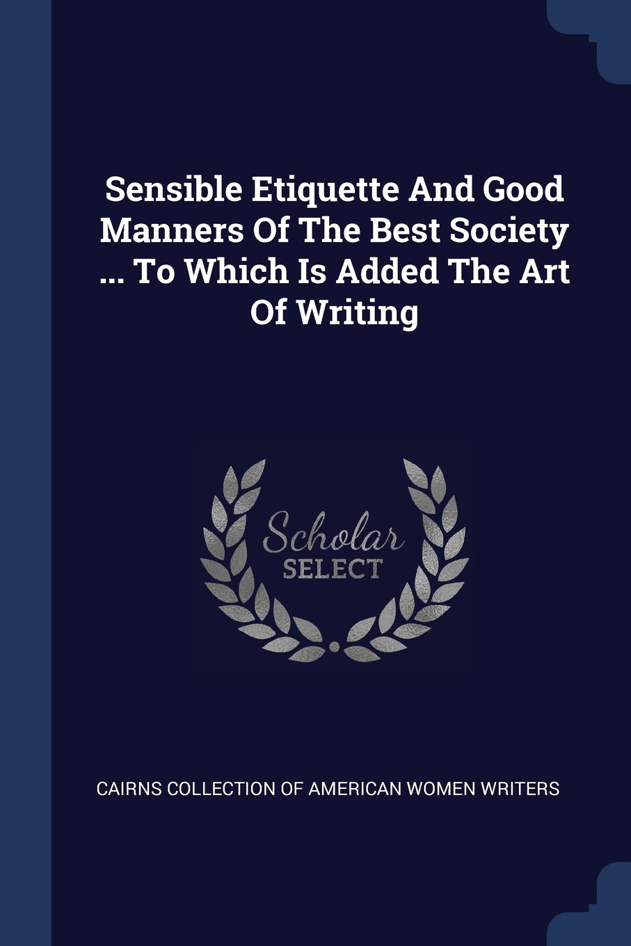 Sensible Etiquette And Good Manners Of The Best Society ... To Which Is Added The Art Of Writing pdf epub