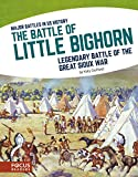 img - for The Battle of Little Bighorn: Legendary Battle of the Great Sioux War (Major Battles in Us History) book / textbook / text book