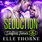Seduction: Shifters Forever Worlds | Elle Thorne