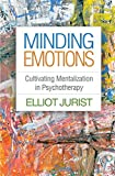 "Elliot Jurist, ""Minding Emotions: Cultivating Mentalization in Psychotherapy"" (The Guilford Press, 2018)"