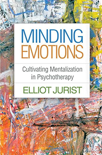 Minding Emotions: Cultivating Mentalization in Psychotherapy (Psychoanalysis and Psychological Science) by The Guilford Press