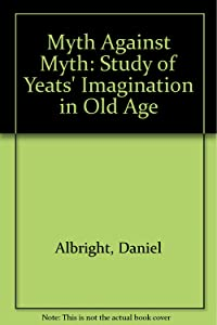 The Myth against Myth: A Study of Yeats's Imagination in Old Age.