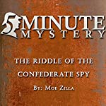 5 Minute Mystery - The Riddle of the Confererate Spy | Moe Zilla