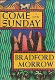 Come Sunday, Bradford Morrow, 1555841783