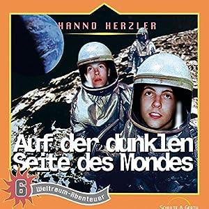 Auf der dunklen Seite des Mondes (Weltraum-Abenteuer 6) Hörspiel