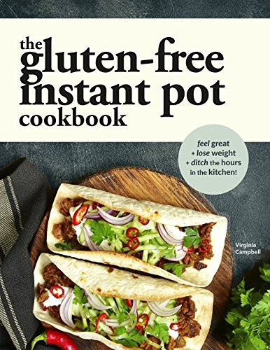The Gluten-Free Instant Pot Cookbook: Easy and Fast Gluten-Free Recipes for Your Electric Pressure ()