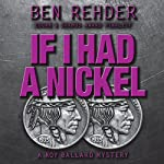If I Had a Nickel: Roy Ballard Mysteries, Book 3 | Ben Rehder