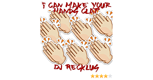 I Can Make Your Hands Clap By Dj Recklus On Amazon Music Amazon Com I can make your hands clap said i can make your hands clap every night when the stars come out am i the only living soul around? your hands clap by dj recklus on amazon