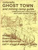 img - for Colorado Ghost Town and Mining Camp Guide: Campground Directory, Jeep and Hiking Trails, Maps, Town Sites, Brief Histories, Rail, Stage, Wagon Roads book / textbook / text book