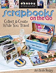 Scrapbooks on the Go: Collect and Create While You Travel (Create & Treasure (C&T Publishing))