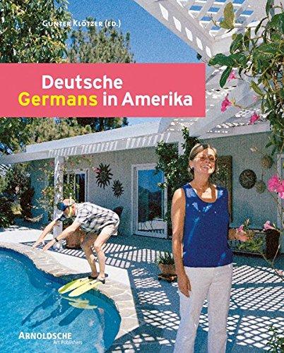 Deutsche in Amerika: Innenansichten einer Freundschaft