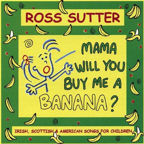 Sutter, Ross : Mama Will You Buy Me a Banana - Banana Me You