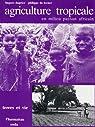 Agriculture tropicale en milieu paysan africain par Dupriez