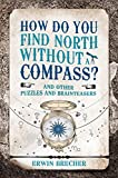 How Do You Find North Without a Compass?: And Other Puzzles and Brainteasers
