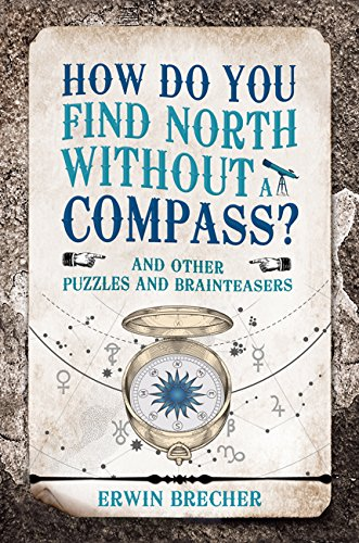How Do You Find North Without a Compass?: And Other Puzzles and Brainteasers by Carlton Publishing Group