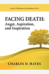 Facing Death: Angst, Aspiration, and Inspiration Kindle Edition
