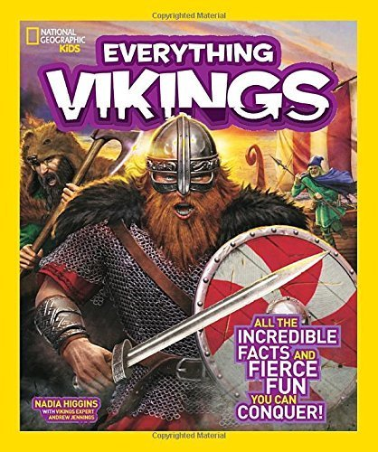 National Geographic Kids Everything Vikings: All the Incredible Facts and Fierce Fun You Can Plunder by Nadia Higgins (2015-09-08)