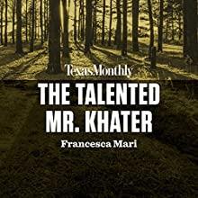 The Talented Mr. Khater: True Crime from Texas Monthly Periodical by Francesca Mari Narrated by Mallorie Rodak