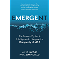 Emergent: The Power of Systemic Intelligence to Navigate the Complexity of M&A (English Edition)