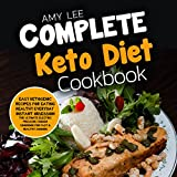 Complete Keto Diet Cookbook: Easy Ketogenic Recipes for Eating Healthy Everyday