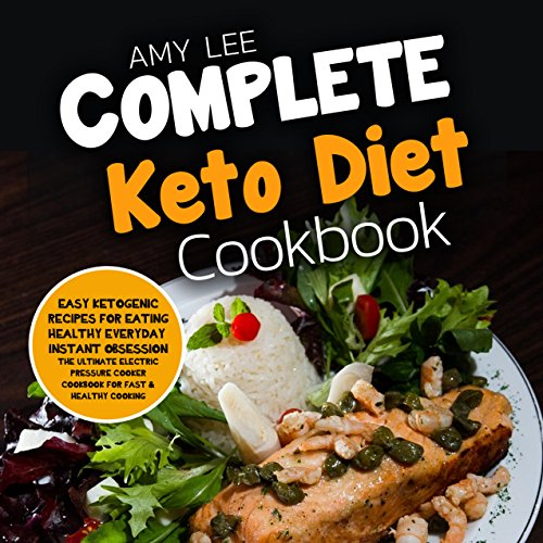 Complete Keto Diet Cookbook: Easy Ketogenic Recipes for Eating Healthy Everyday by Amy Lee