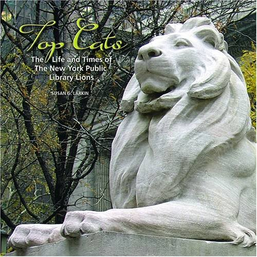 Top Cats: The Life And Times of the New York Public Library Lions (New York Public Library Lions)