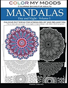 Color My Moods Coloring Books for Adults, Day and Night Mandalas (Volume 1): Calming patterns mandala coloring books for adults relaxation, ... black background, single sided coloring pages