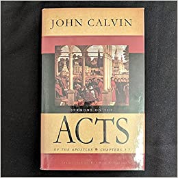 Sermons On The Acts Of Apostles Chapters 1 7 John Calvin Amazon Books