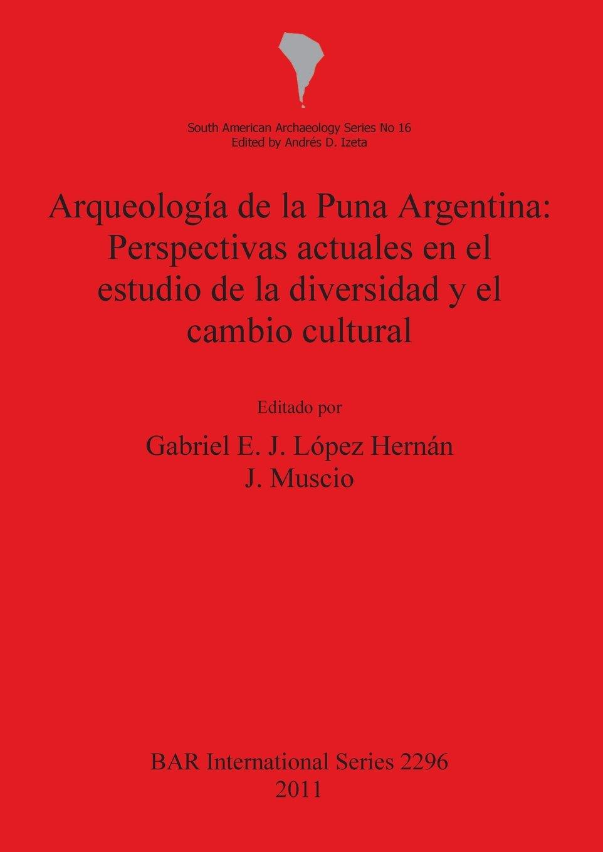 Read Online Arqueologia de la Puna Argentina: Perspectivas actuales en el estudio de la diversidad y el cambio cultural (BAR International Series) pdf epub