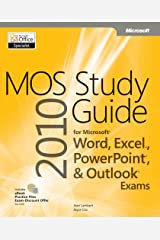 MOS 2010 Study Guide for Microsoft Word, Excel, PowerPoint, and Outlook Exams (MOS Study Guide) Kindle Edition