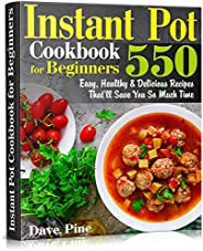 Instant Pot Cookbook for Beginners: 550 Easy, Healthy and Delicious Recipes That'll Save You So Much Time (Eng