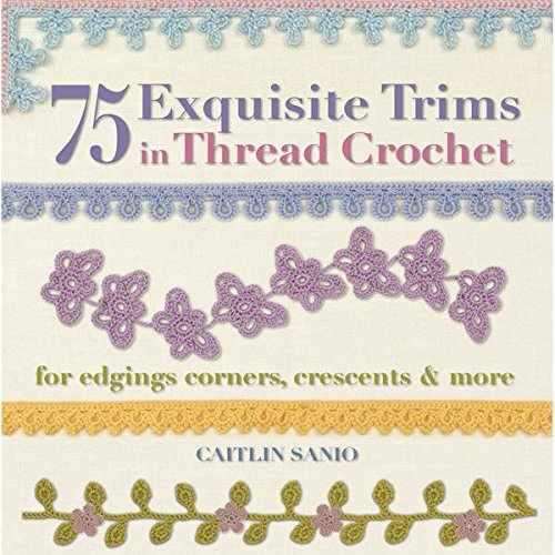 (75 Exquisite Trims in Thread Crochet: For Edgings, Corners, Crescents & More (Knit & Crochet))