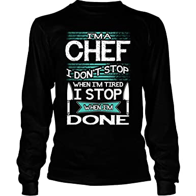 3b010d57 Amazon.com: I Don't Stop When I'm Tired Long Sleeve Tees, I Am A Chef T  Shirt: Clothing