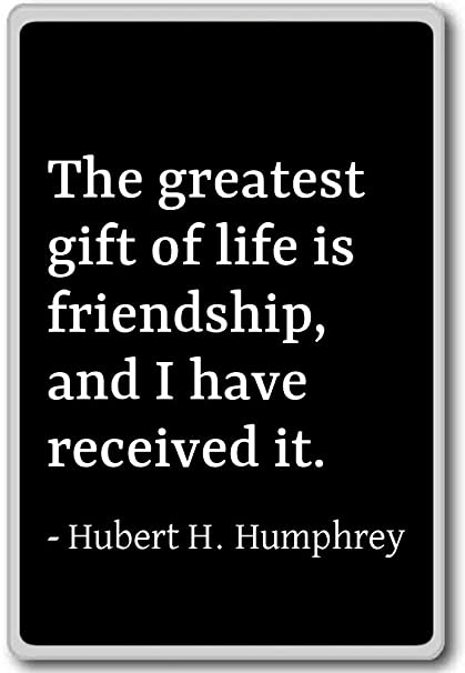 Amazon The Greatest Gift Of Life Is Friendship Hubert H Inspiration Greatest Quotes Of Life