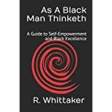 As A Black Man Thinketh: A Guide to Self-Empowerment and Black Excellence