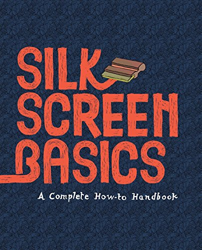 - Silkscreen Basics a Complete How-To Manual