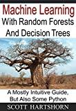 img - for Machine Learning With Random Forests And Decision Trees: A Mostly Intuitive Guide, But Also Some Python book / textbook / text book
