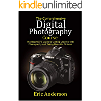 The Comprehensive Digital Photography Course: The Beginner's Guide to Getting Creative with Photography and Taking… book cover