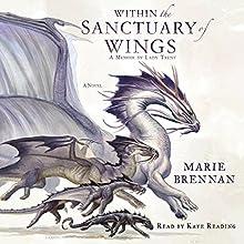 Within the Sanctuary of Wings: A Memoir by Lady Trent | Livre audio Auteur(s) : Marie Brennan Narrateur(s) : Kate Reading