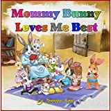 Mommy Bunny Loves Me Best: ❤ Childrens Book about Mother's Love, Sibling Rivalry, New Baby, Picture Books, Preschool Books, Baby Books, Kids Books, Kindergarten Books, Rhyming Book, ages 3 5