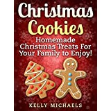 Christmas Recipes: Christmas Cookies: Homemade Christmas Treats For Your Family to Enjoy! (Special Christmas Recipes)