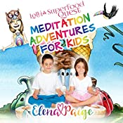 Lolli and the Superfood Quest: Meditation Adventures for Kids, Book 7 | Elena Paige