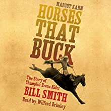Horses That Buck: The Story of Champion Bronc Rider Bill Smith: The Western Legacies Series Audiobook by Margot Kahn Narrated by Wilford Brimley