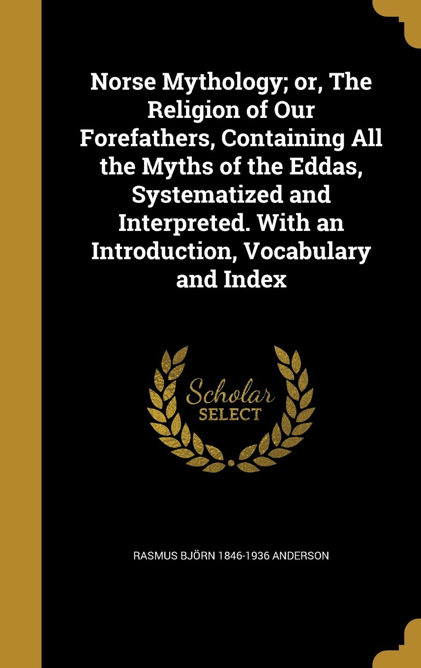 Download Norse Mythology; Or, the Religion of Our Forefathers, Containing All the Myths of the Eddas, Systematized and Interpreted. with an Introduction, Vocabulary and Index pdf epub