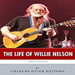 American Legends: The Life of Willie Nelson | Charles River Editors